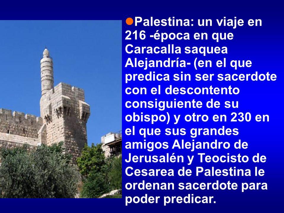 Palestina: un viaje en 216 -época en que Caracalla saquea Alejandría- (en el que predica sin ser sacerdote con el descontento consiguiente de su obisp