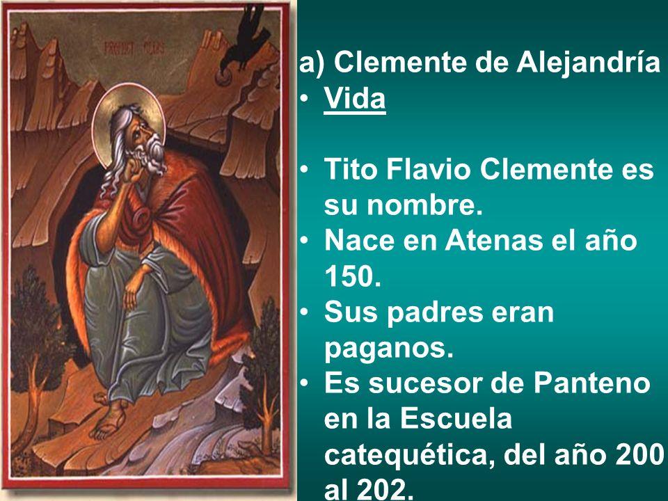 a) Clemente de Alejandría Vida Tito Flavio Clemente es su nombre. Nace en Atenas el año 150. Sus padres eran paganos. Es sucesor de Panteno en la Escu