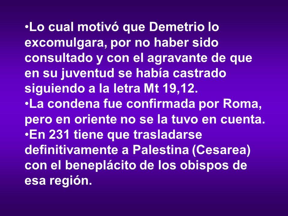 Lo cual motivó que Demetrio lo excomulgara, por no haber sido consultado y con el agravante de que en su juventud se había castrado siguiendo a la let