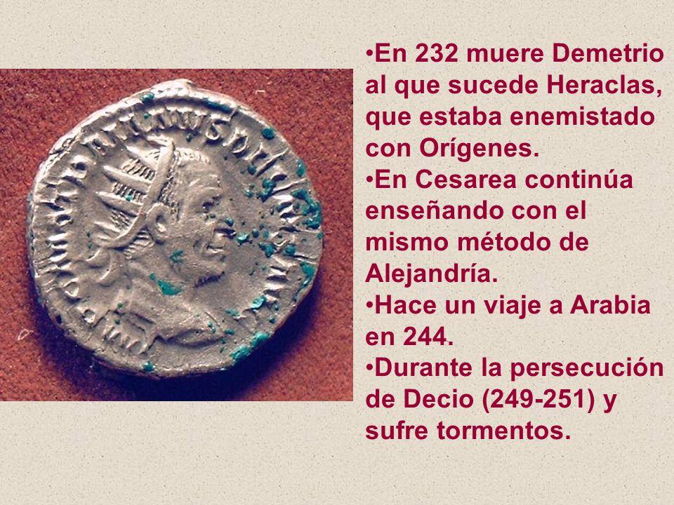 En 232 muere Demetrio al que sucede Heraclas, que estaba enemistado con Orígenes. En Cesarea continúa enseñando con el mismo método de Alejandría. Hac