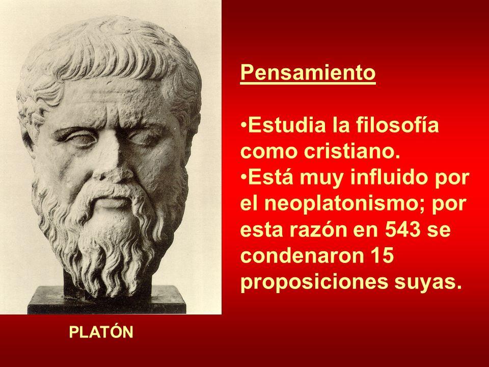 Pensamiento Estudia la filosofía como cristiano. Está muy influido por el neoplatonismo; por esta razón en 543 se condenaron 15 proposiciones suyas. P