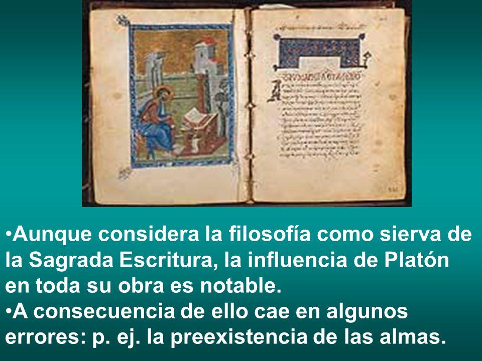 Aunque considera la filosofía como sierva de la Sagrada Escritura, la influencia de Platón en toda su obra es notable. A consecuencia de ello cae en a