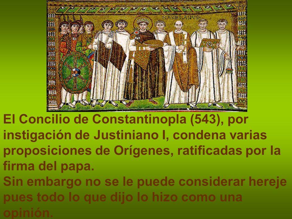 El Concilio de Constantinopla (543), por instigación de Justiniano I, condena varias proposiciones de Orígenes, ratificadas por la firma del papa. Sin