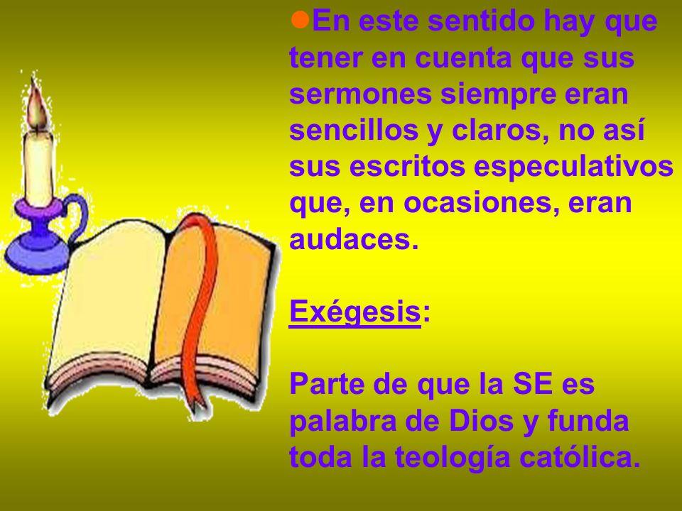 En este sentido hay que tener en cuenta que sus sermones siempre eran sencillos y claros, no así sus escritos especulativos que, en ocasiones, eran au
