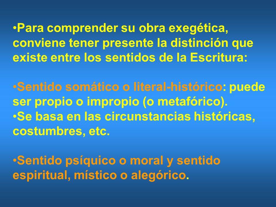 Para comprender su obra exegética, conviene tener presente la distinción que existe entre los sentidos de la Escritura: Sentido somático o literal-his