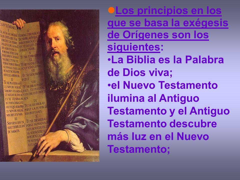 Los principios en los que se basa la exégesis de Orígenes son los siguientes: La Biblia es la Palabra de Dios viva; el Nuevo Testamento ilumina al Ant