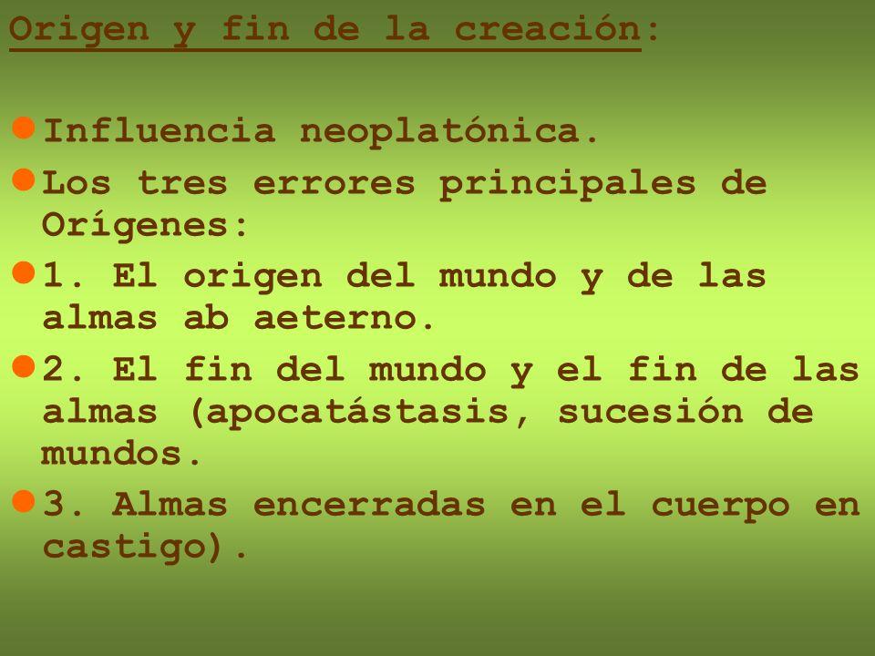Origen y fin de la creación: Influencia neoplatónica. Los tres errores principales de Orígenes: 1. El origen del mundo y de las almas ab aeterno. 2. E