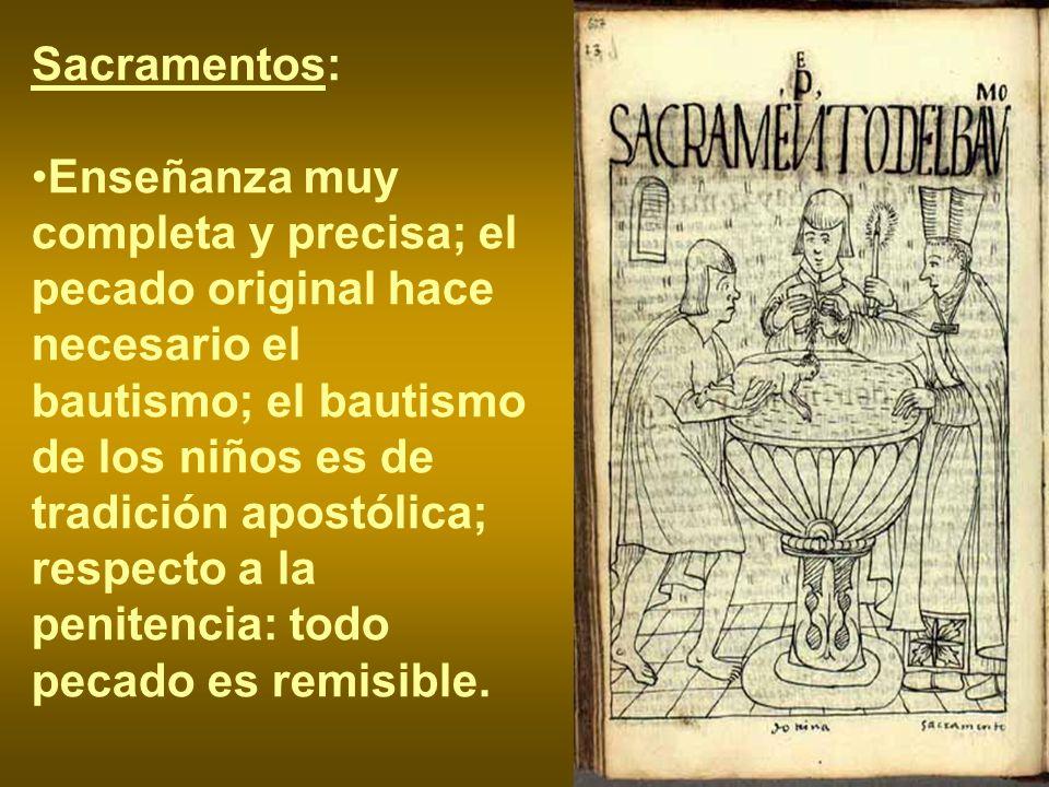 Sacramentos: Enseñanza muy completa y precisa; el pecado original hace necesario el bautismo; el bautismo de los niños es de tradición apostólica; res