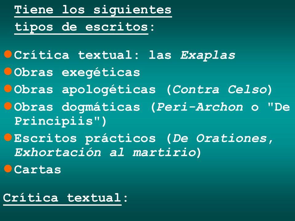 Tiene los siguientes tipos de escritos: Crítica textual: las Exaplas Obras exegéticas Obras apologéticas (Contra Celso) Obras dogmáticas (Peri-Archon