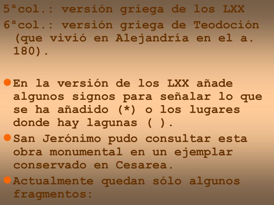 5ªcol.: versión griega de los LXX 6ªcol.: versión griega de Teodoción (que vivió en Alejandría en el a. 180). En la versión de los LXX añade algunos s