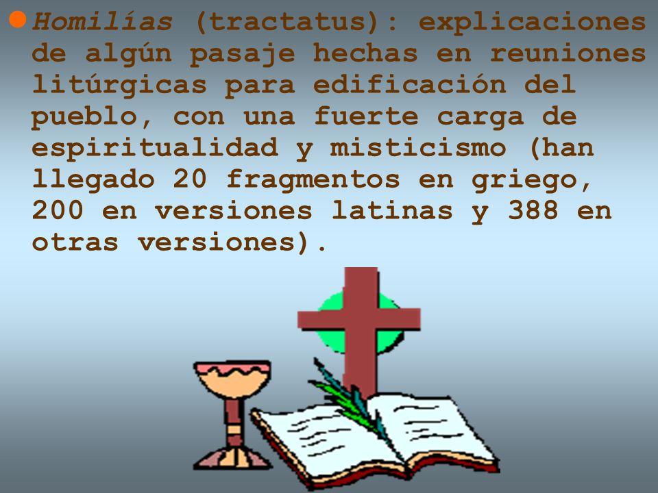 Homilías (tractatus): explicaciones de algún pasaje hechas en reuniones litúrgicas para edificación del pueblo, con una fuerte carga de espiritualidad