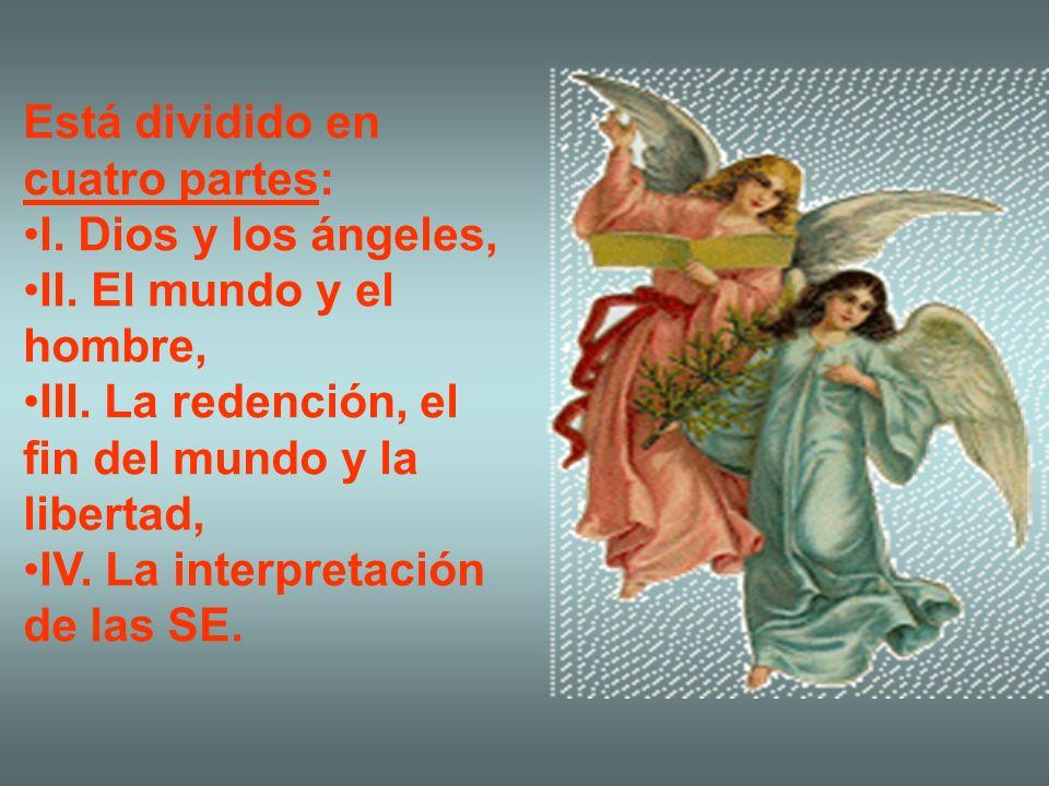 Está dividido en cuatro partes: I. Dios y los ángeles, II. El mundo y el hombre, III. La redención, el fin del mundo y la libertad, IV. La interpretac