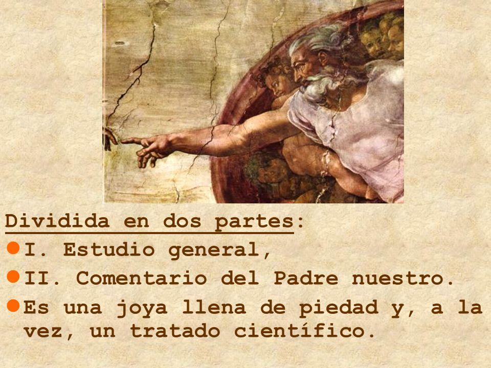 Dividida en dos partes: I. Estudio general, II. Comentario del Padre nuestro. Es una joya llena de piedad y, a la vez, un tratado científico.