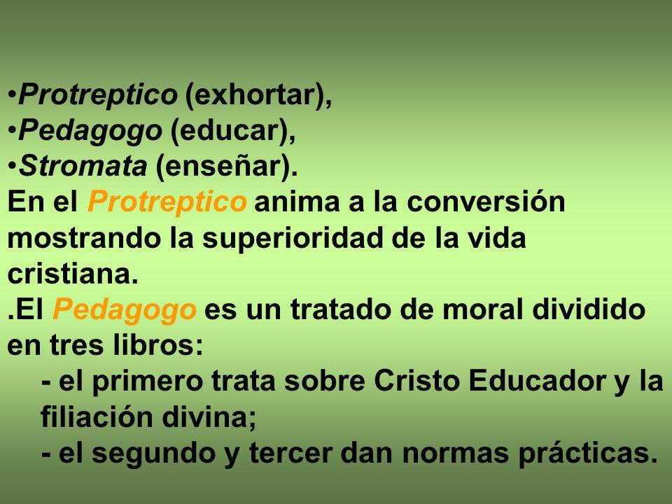 Protreptico (exhortar), Pedagogo (educar), Stromata (enseñar). En el Protreptico anima a la conversión mostrando la superioridad de la vida cristiana.