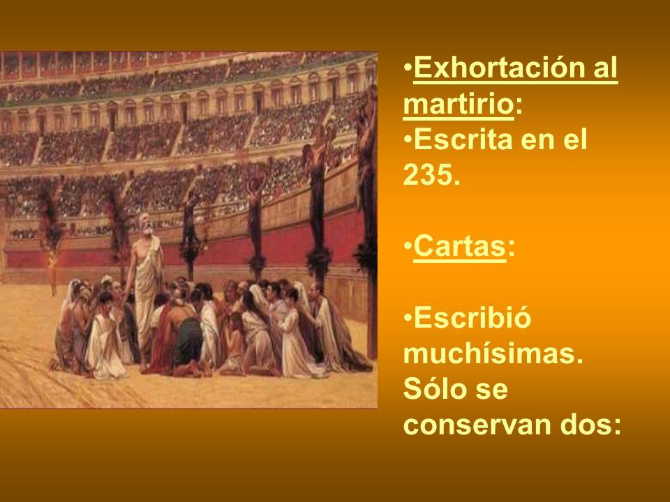 Exhortación al martirio: Escrita en el 235. Cartas: Escribió muchísimas. Sólo se conservan dos: