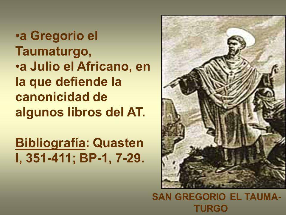 a Gregorio el Taumaturgo, a Julio el Africano, en la que defiende la canonicidad de algunos libros del AT. Bibliografía: Quasten I, 351-411; BP-1, 7-2