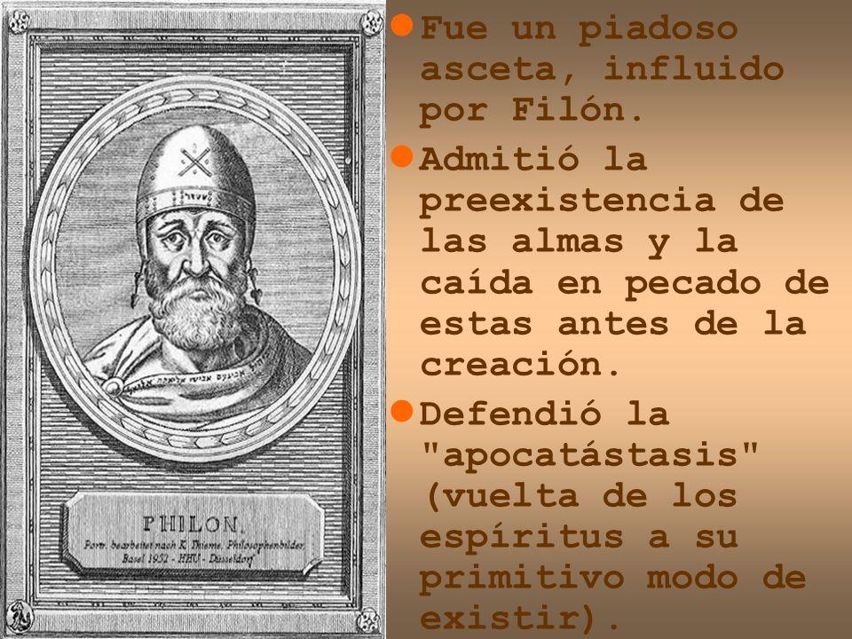 Fue un piadoso asceta, influido por Filón. Admitió la preexistencia de las almas y la caída en pecado de estas antes de la creación. Defendió la