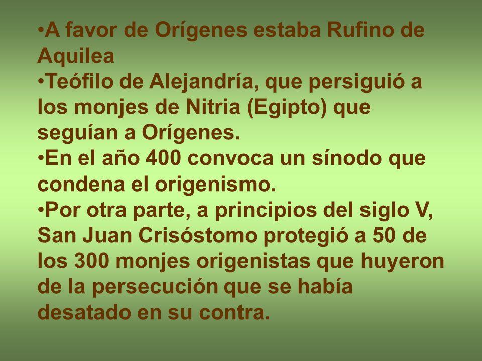 A favor de Orígenes estaba Rufino de Aquilea Teófilo de Alejandría, que persiguió a los monjes de Nitria (Egipto) que seguían a Orígenes. En el año 40