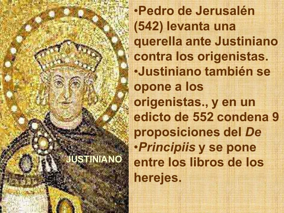 Pedro de Jerusalén (542) levanta una querella ante Justiniano contra los origenistas. Justiniano también se opone a los origenistas., y en un edicto d