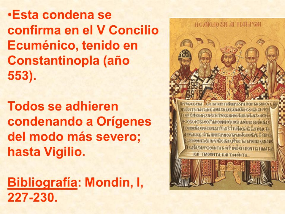 Esta condena se confirma en el V Concilio Ecuménico, tenido en Constantinopla (año 553). Todos se adhieren condenando a Orígenes del modo más severo;