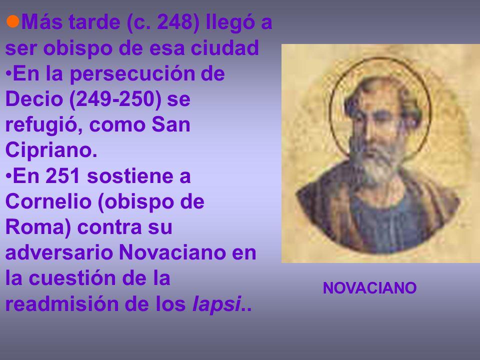 Más tarde (c. 248) llegó a ser obispo de esa ciudad En la persecución de Decio (249-250) se refugió, como San Cipriano. En 251 sostiene a Cornelio (ob
