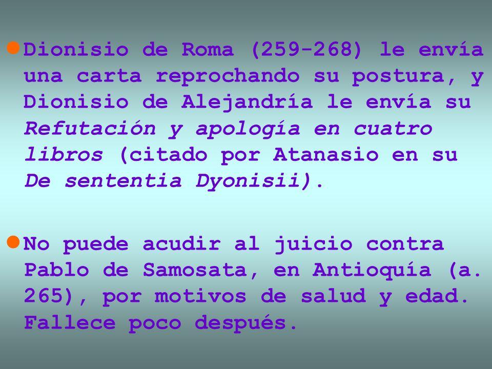 Dionisio de Roma (259-268) le envía una carta reprochando su postura, y Dionisio de Alejandría le envía su Refutación y apología en cuatro libros (cit