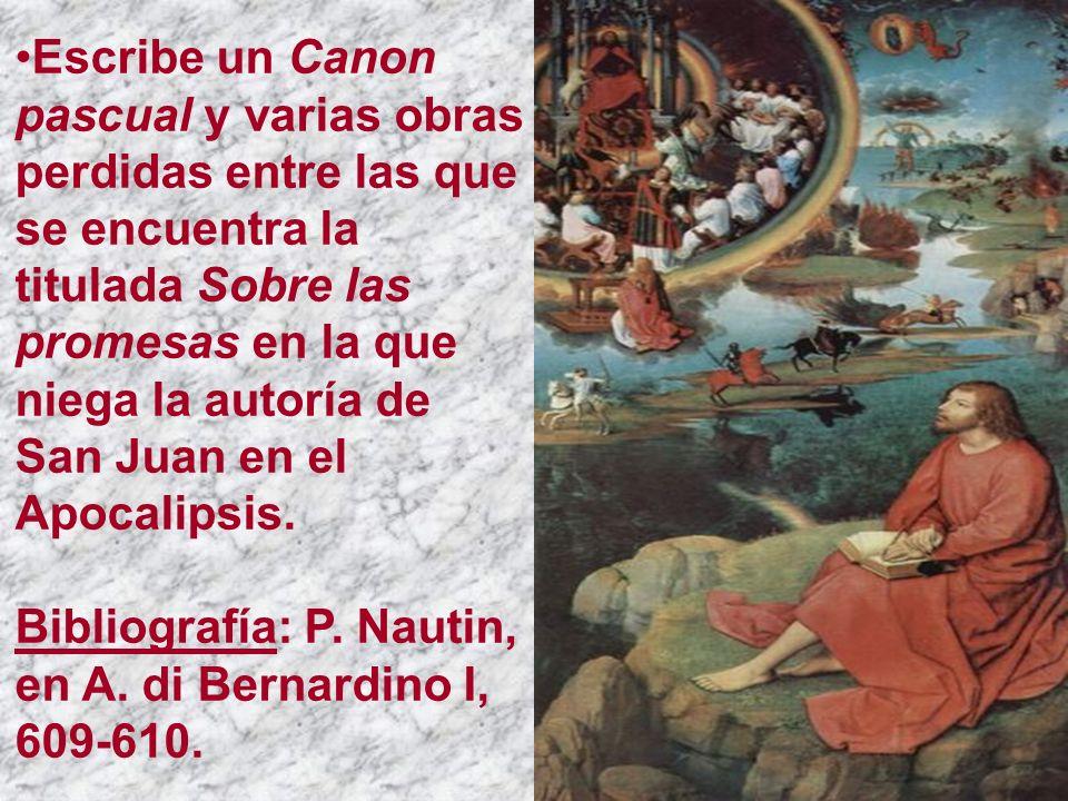 Escribe un Canon pascual y varias obras perdidas entre las que se encuentra la titulada Sobre las promesas en la que niega la autoría de San Juan en e
