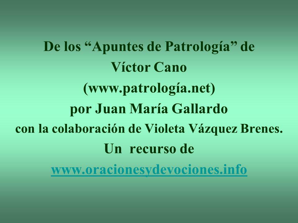 De los Apuntes de Patrología de Víctor Cano (www.patrología.net) por Juan María Gallardo con la colaboración de Violeta Vázquez Brenes. Un recurso de