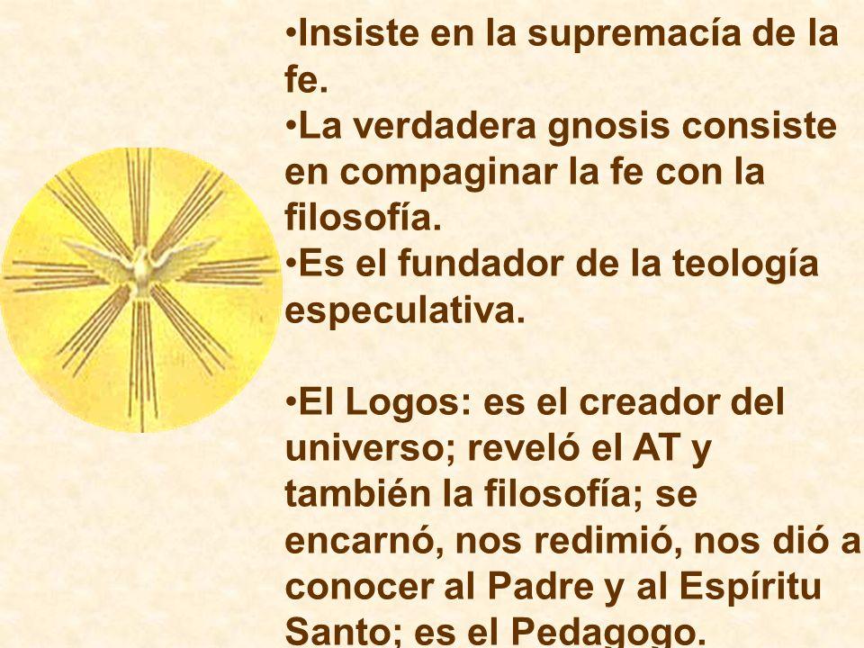Insiste en la supremacía de la fe. La verdadera gnosis consiste en compaginar la fe con la filosofía. Es el fundador de la teología especulativa. El L