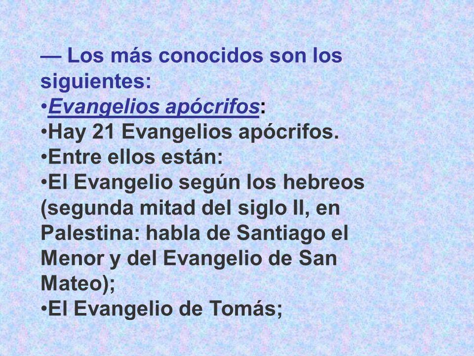 Los más conocidos son los siguientes: Evangelios apócrifos: Hay 21 Evangelios apócrifos. Entre ellos están: El Evangelio según los hebreos (segunda mi
