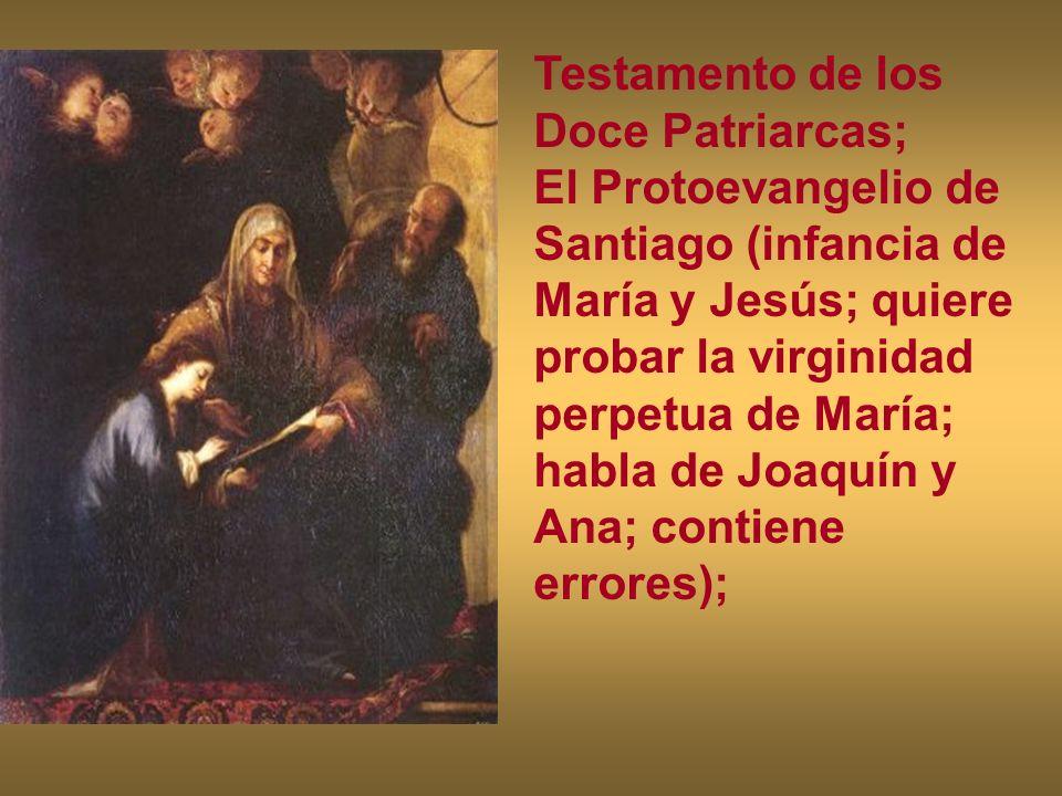 Testamento de los Doce Patriarcas; El Protoevangelio de Santiago (infancia de María y Jesús; quiere probar la virginidad perpetua de María; habla de J