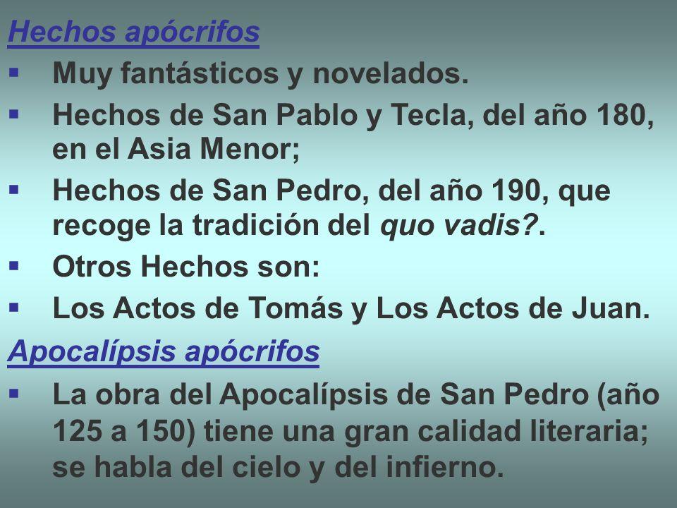 Hechos apócrifos Muy fantásticos y novelados. Hechos de San Pablo y Tecla, del año 180, en el Asia Menor; Hechos de San Pedro, del año 190, que recoge