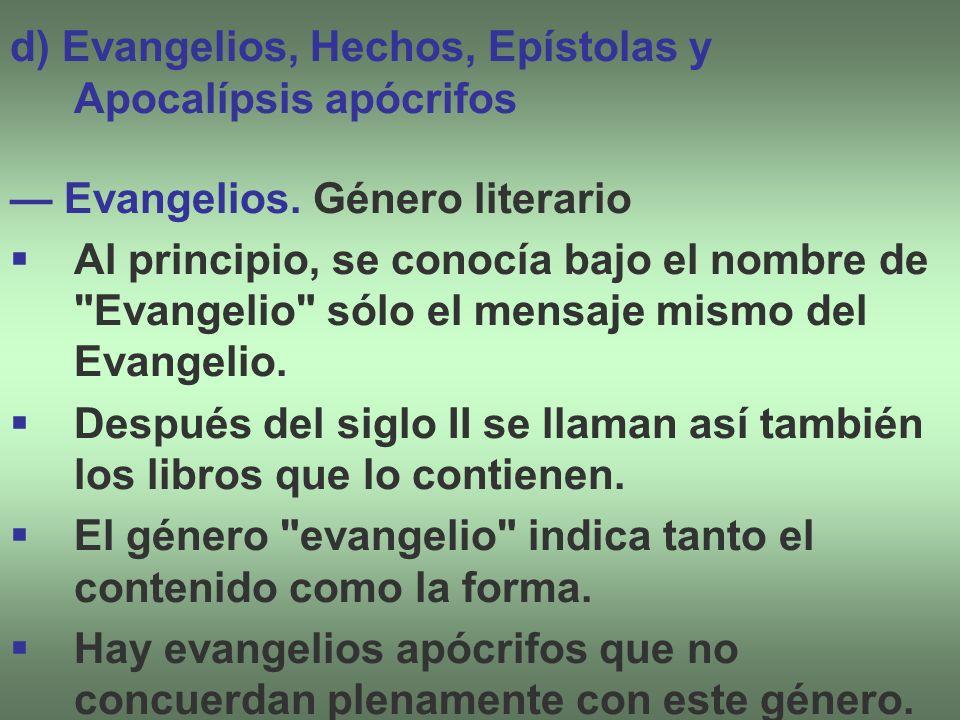 d) Evangelios, Hechos, Epístolas y Apocalípsis apócrifos Evangelios. Género literario Al principio, se conocía bajo el nombre de