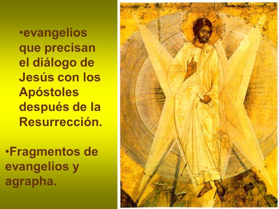 evangelios que precisan el diálogo de Jesús con los Apóstoles después de la Resurrección. Fragmentos de evangelios y agrapha.