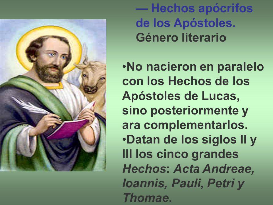 Hechos apócrifos de los Apóstoles. Género literario No nacieron en paralelo con los Hechos de los Apóstoles de Lucas, sino posteriormente y ara comple