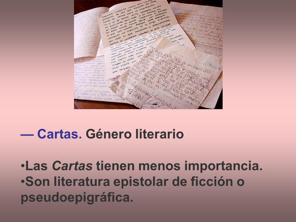 Cartas. Género literario Las Cartas tienen menos importancia. Son literatura epistolar de ficción o pseudoepigráfica.