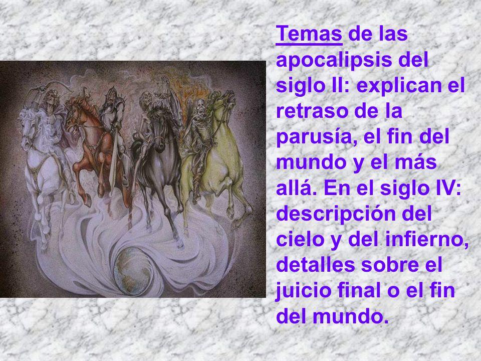 Temas de las apocalipsis del siglo II: explican el retraso de la parusía, el fin del mundo y el más allá. En el siglo IV: descripción del cielo y del