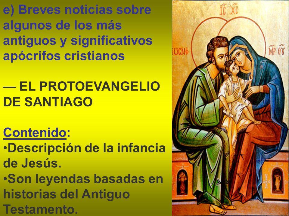 e) Breves noticias sobre algunos de los más antiguos y significativos apócrifos cristianos EL PROTOEVANGELIO DE SANTIAGO Contenido: Descripción de la