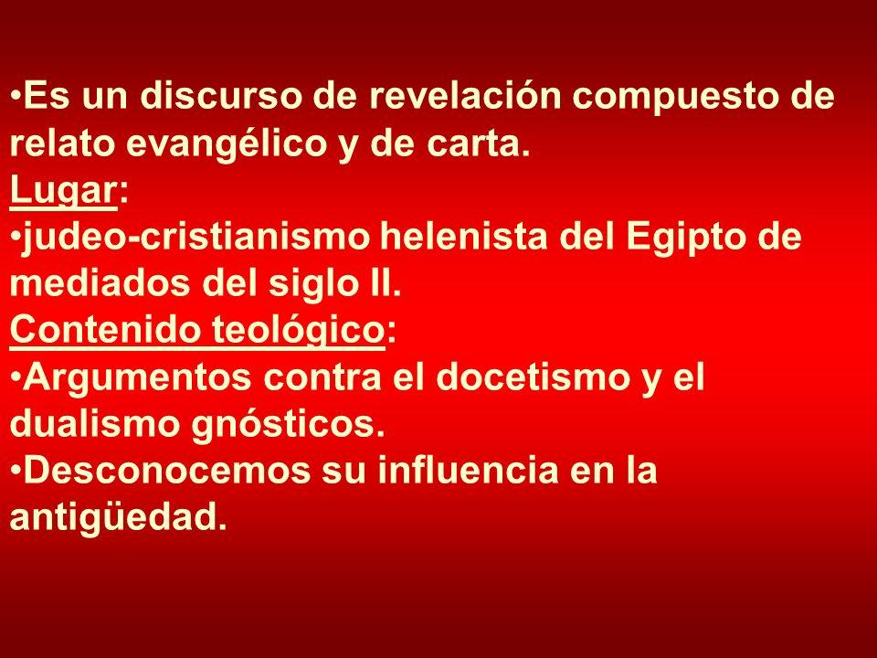 Es un discurso de revelación compuesto de relato evangélico y de carta. Lugar: judeo-cristianismo helenista del Egipto de mediados del siglo II. Conte