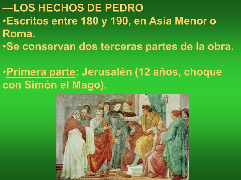LOS HECHOS DE PEDRO Escritos entre 180 y 190, en Asia Menor o Roma. Se conservan dos terceras partes de la obra. Primera parte: Jerusalén (12 años, ch