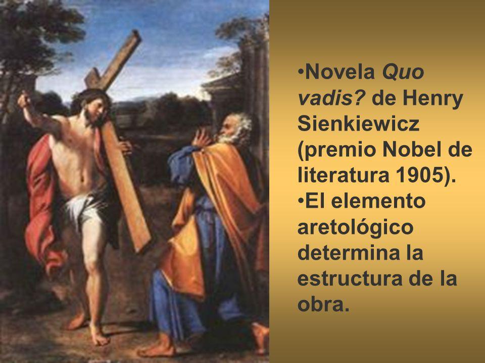 Novela Quo vadis? de Henry Sienkiewicz (premio Nobel de literatura 1905). El elemento aretológico determina la estructura de la obra.