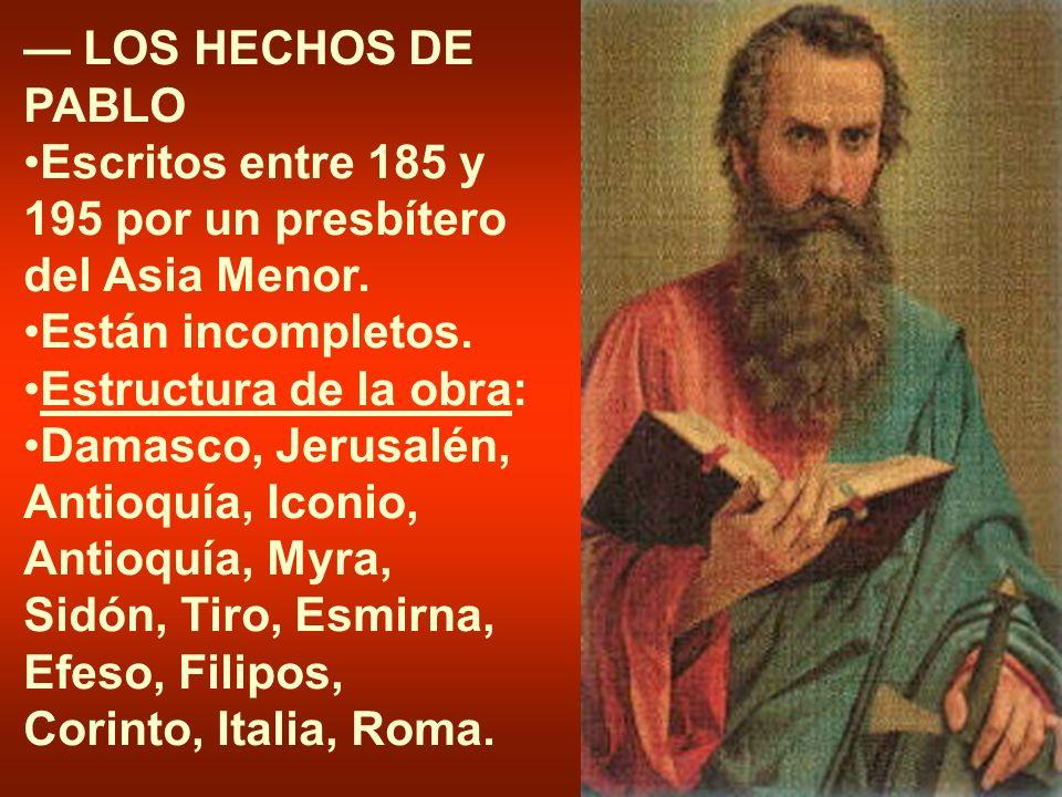 LOS HECHOS DE PABLO Escritos entre 185 y 195 por un presbítero del Asia Menor. Están incompletos. Estructura de la obra: Damasco, Jerusalén, Antioquía