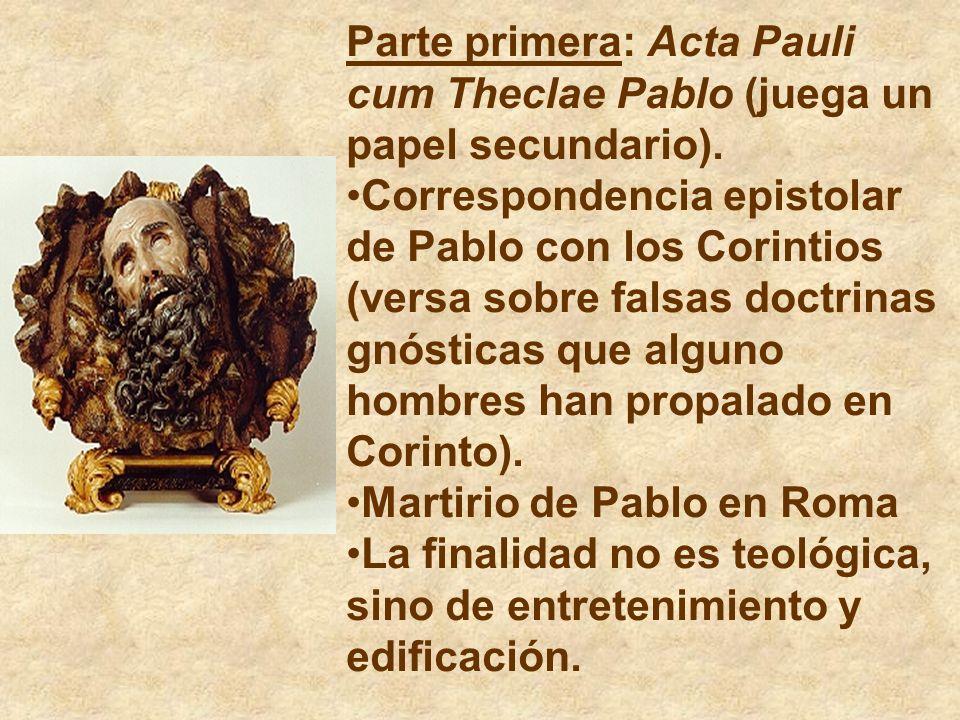 Parte primera: Acta Pauli cum Theclae Pablo (juega un papel secundario). Correspondencia epistolar de Pablo con los Corintios (versa sobre falsas doct