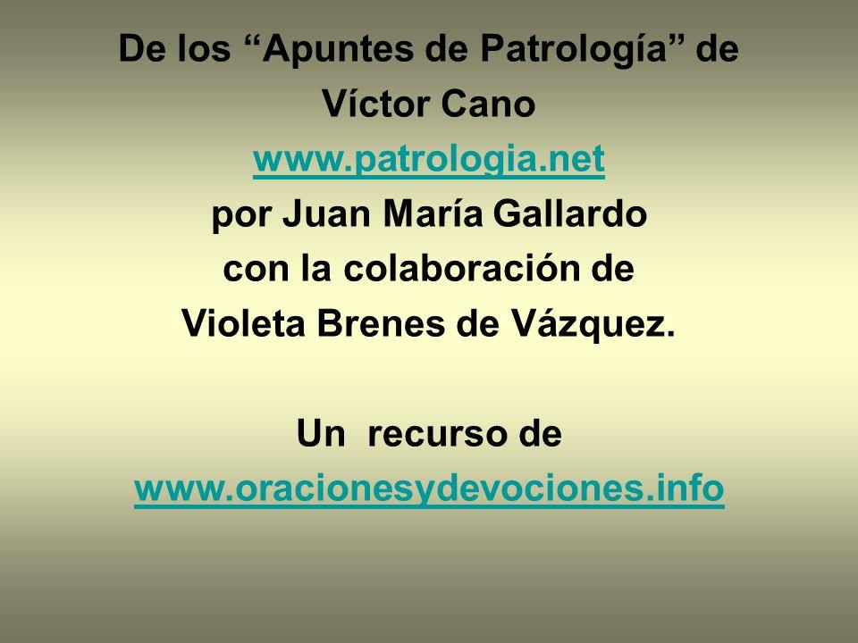 De los Apuntes de Patrología de Víctor Cano www.patrologia.net por Juan María Gallardo con la colaboración de Violeta Brenes de Vázquez. Un recurso de