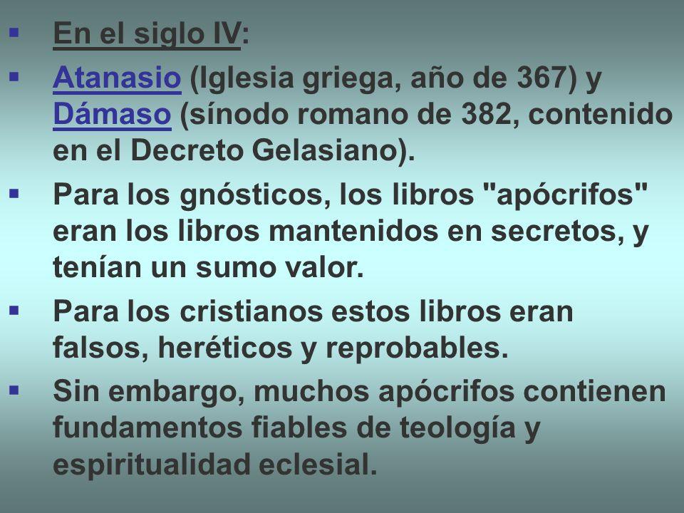 En el siglo IV: Atanasio (Iglesia griega, año de 367) y Dámaso (sínodo romano de 382, contenido en el Decreto Gelasiano). Para los gnósticos, los libr