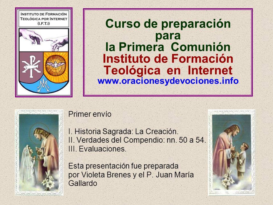 Curso de preparación para la Primera Comunión Instituto de Formación Teológica en Internet www.oracionesydevociones.info Primer envío I. Historia Sagr