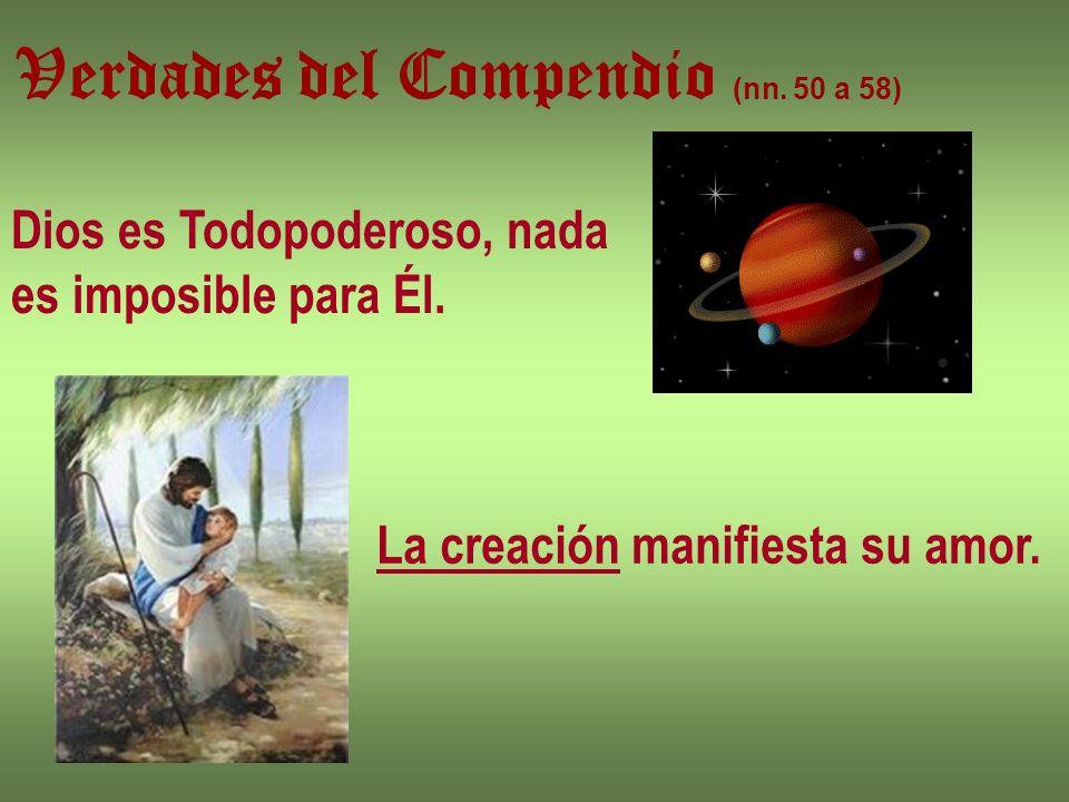 Verdades del Compendio (nn. 50 a 58) Dios es Todopoderoso, nada es imposible para Él. La creación manifiesta su amor.