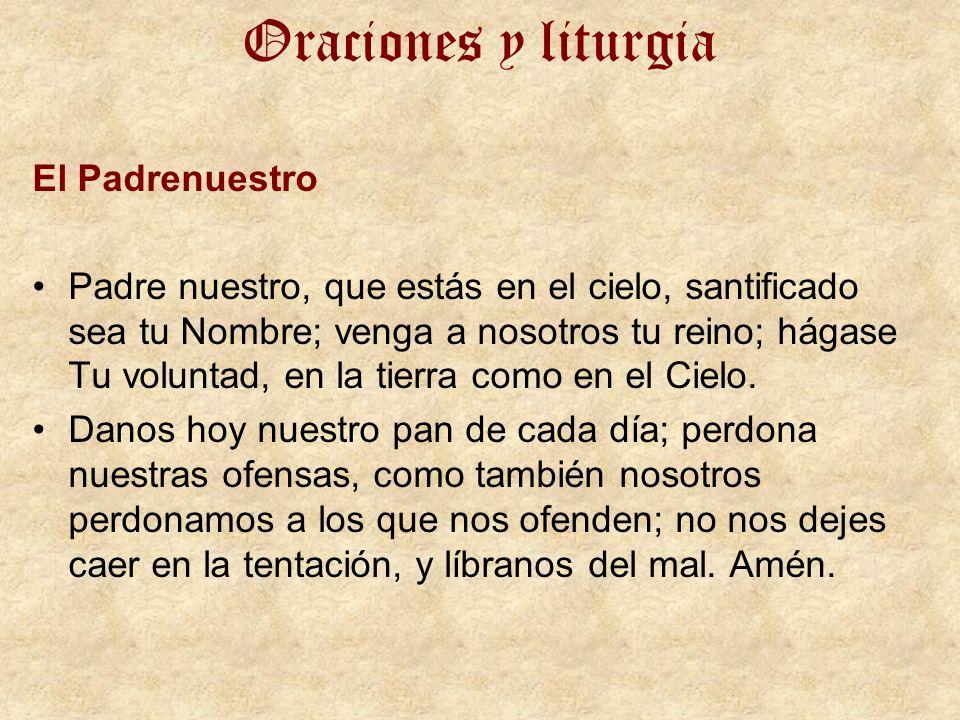 Oraciones y liturgia El Padrenuestro Padre nuestro, que estás en el cielo, santificado sea tu Nombre; venga a nosotros tu reino; hágase Tu voluntad, e