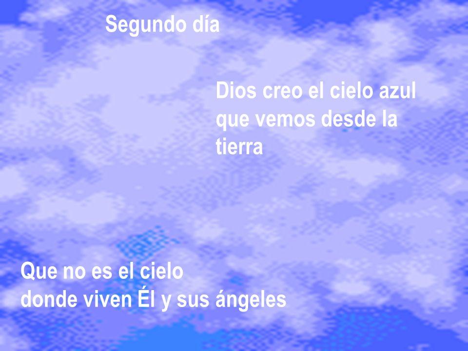 Que no es el cielo donde viven Él y sus ángeles Dios creo el cielo azul que vemos desde la tierra Segundo día