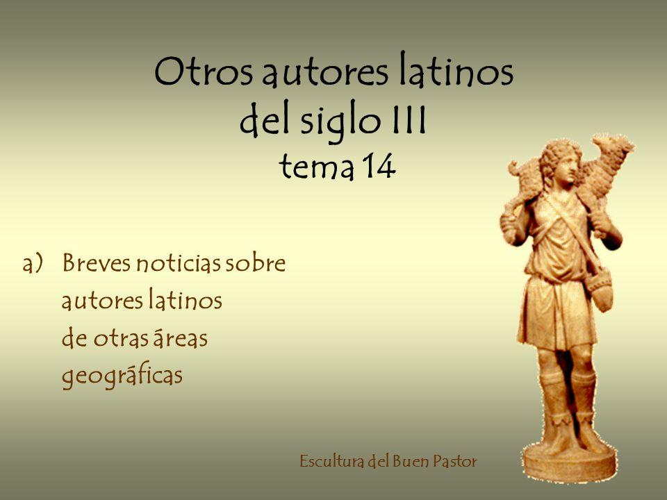 Otros autores latinos del siglo III tema 14 a)Breves noticias sobre autores latinos de otras áreas geográficas Escultura del Buen Pastor